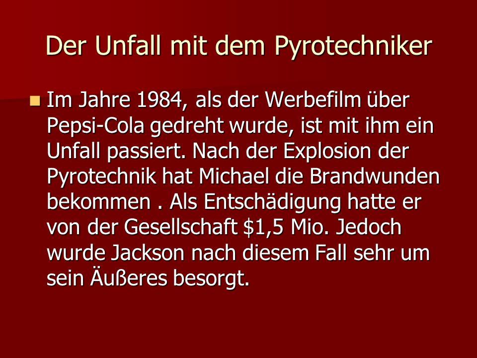 Der Unfall mit dem Pyrotechniker Im Jahre 1984, als der Werbefilm über Pepsi-Cola gedreht wurde, ist mit ihm ein Unfall passiert. Nach der Explosion d