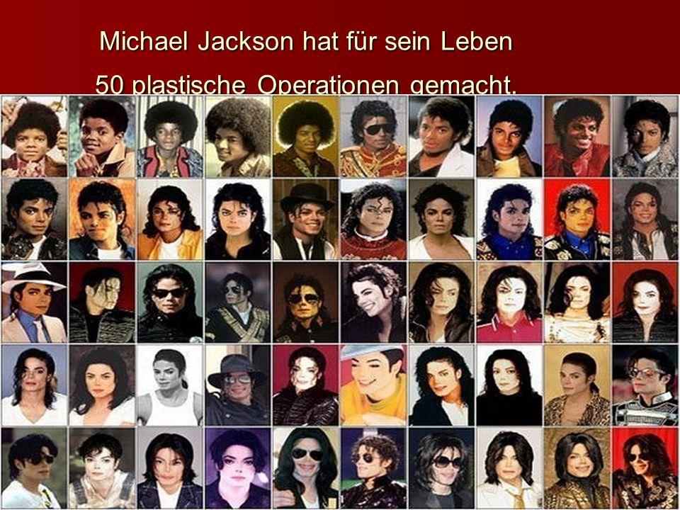Michael Jackson hat für sein Leben 50 plastische Operationen gemacht.