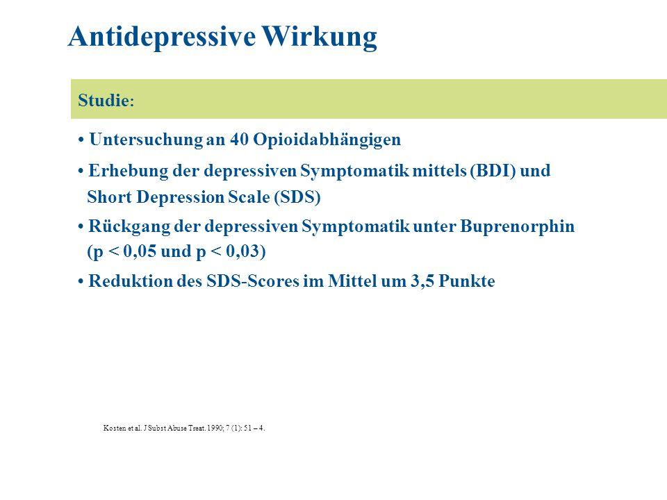 Untersuchung an 40 Opioidabhängigen Erhebung der depressiven Symptomatik mittels (BDI) und Short Depression Scale (SDS) Rückgang der depressiven Symptomatik unter Buprenorphin (p < 0,05 und p < 0,03) Reduktion des SDS-Scores im Mittel um 3,5 Punkte Kosten et al.