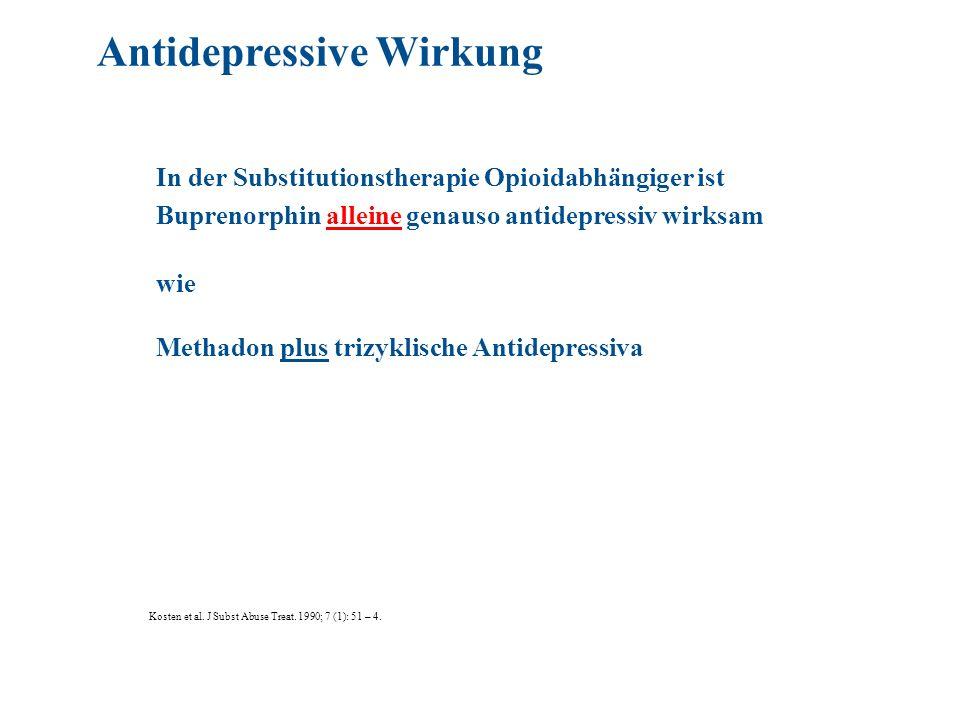 In der Substitutionstherapie Opioidabhängiger ist Buprenorphin alleine genauso antidepressiv wirksam wie Methadon plus trizyklische Antidepressiva Antidepressive Wirkung Kosten et al.