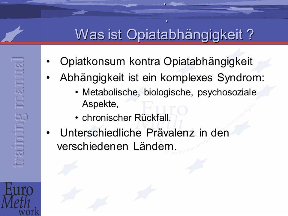 .. Was ist Opiatabhängigkeit ? Opiatkonsum kontra Opiatabhängigkeit Abhängigkeit ist ein komplexes Syndrom: Metabolische, biologische, psychosoziale A