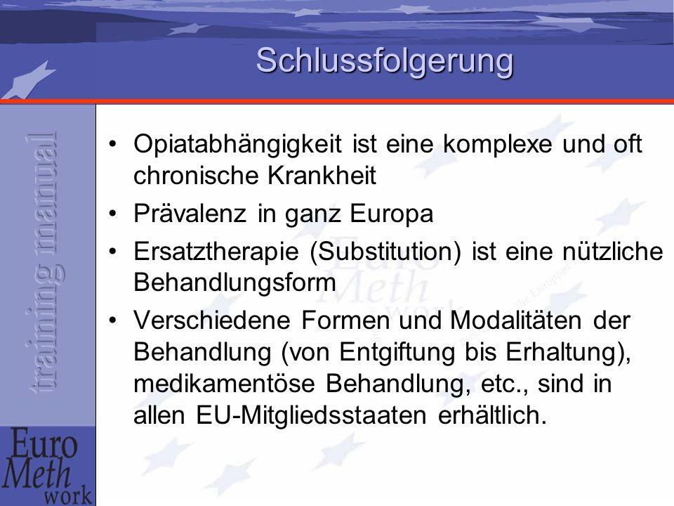 Schlussfolgerung Opiatabhängigkeit ist eine komplexe und oft chronische Krankheit Prävalenz in ganz Europa Ersatztherapie (Substitution) ist eine nütz