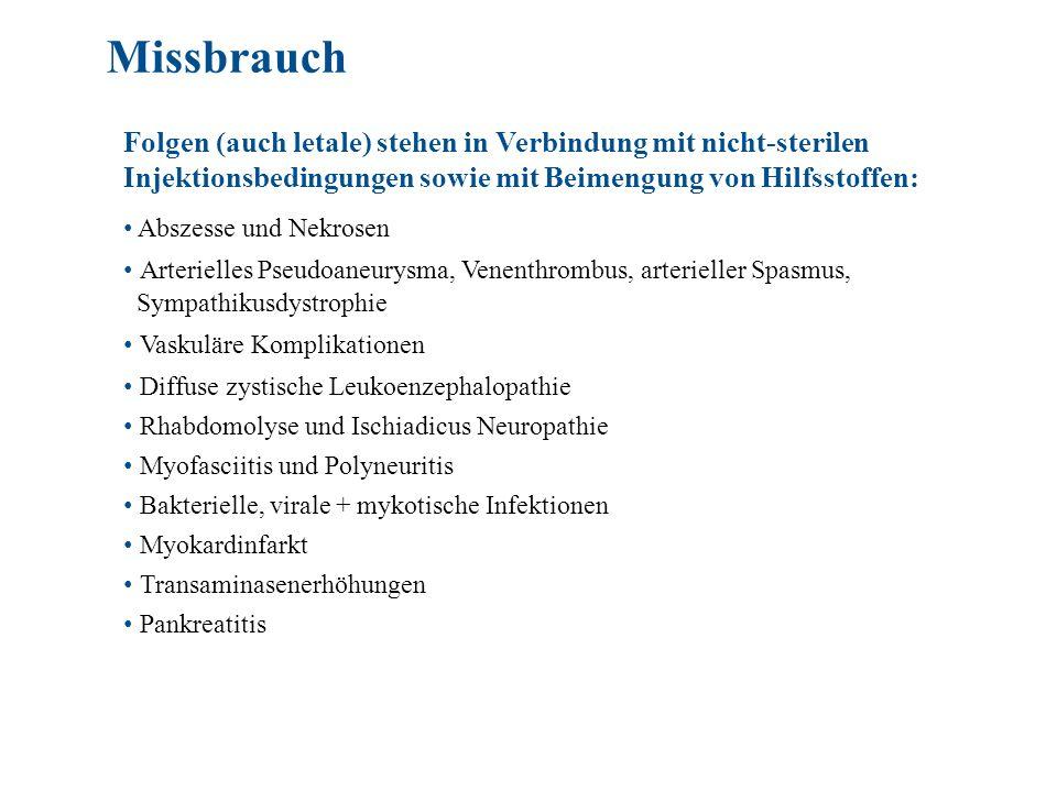 Folgen (auch letale) stehen in Verbindung mit nicht-sterilen Injektionsbedingungen sowie mit Beimengung von Hilfsstoffen: Abszesse und Nekrosen Arterielles Pseudoaneurysma, Venenthrombus, arterieller Spasmus, Sympathikusdystrophie Vaskuläre Komplikationen Diffuse zystische Leukoenzephalopathie Rhabdomolyse und Ischiadicus Neuropathie Myofasciitis und Polyneuritis Bakterielle, virale + mykotische Infektionen Myokardinfarkt Transaminasenerhöhungen Pankreatitis Missbrauch