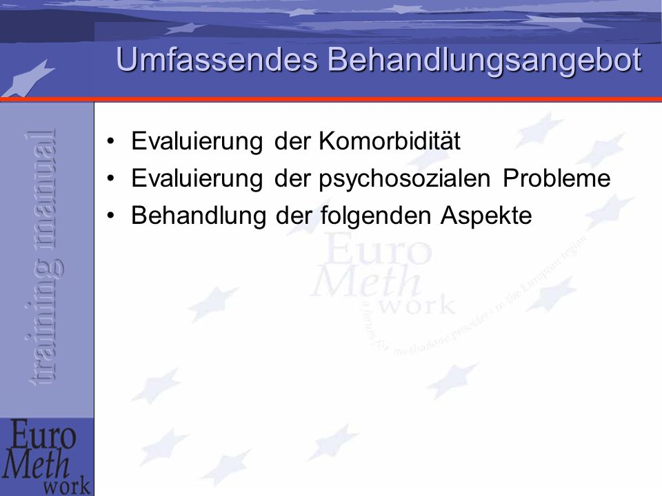 Umfassendes Behandlungsangebot Evaluierung der Komorbidität Evaluierung der psychosozialen Probleme Behandlung der folgenden Aspekte