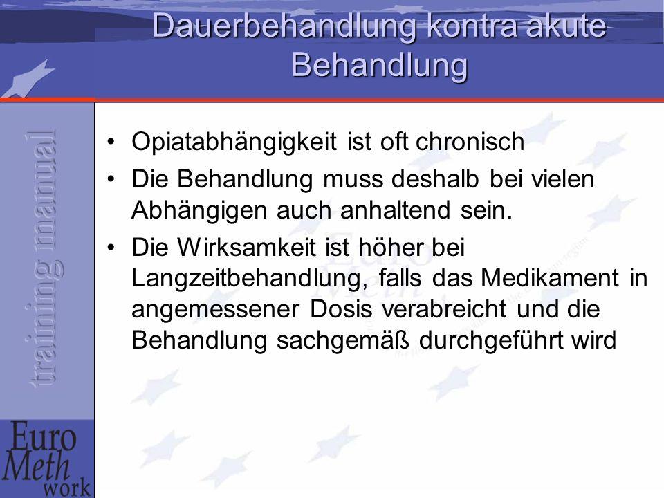 Dauerbehandlung kontra akute Behandlung Opiatabhängigkeit ist oft chronisch Die Behandlung muss deshalb bei vielen Abhängigen auch anhaltend sein. Die