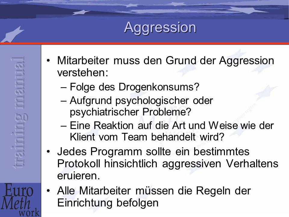 Aggression Mitarbeiter muss den Grund der Aggression verstehen: –Folge des Drogenkonsums.