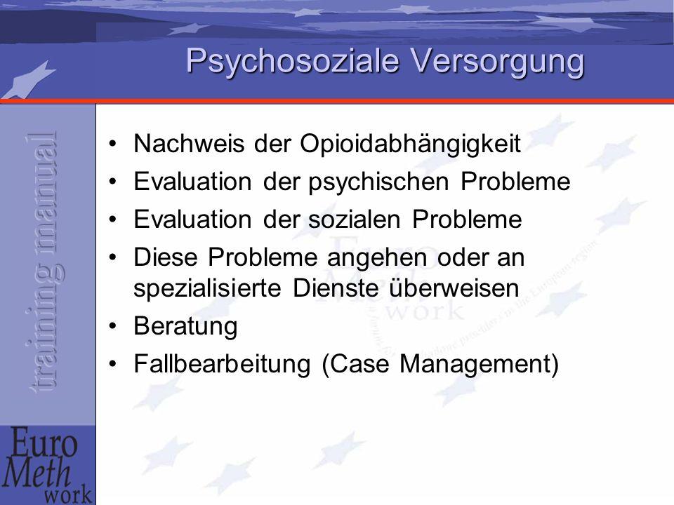 Psychosoziale Versorgung Nachweis der Opioidabhängigkeit Evaluation der psychischen Probleme Evaluation der sozialen Probleme Diese Probleme angehen oder an spezialisierte Dienste überweisen Beratung Fallbearbeitung (Case Management)