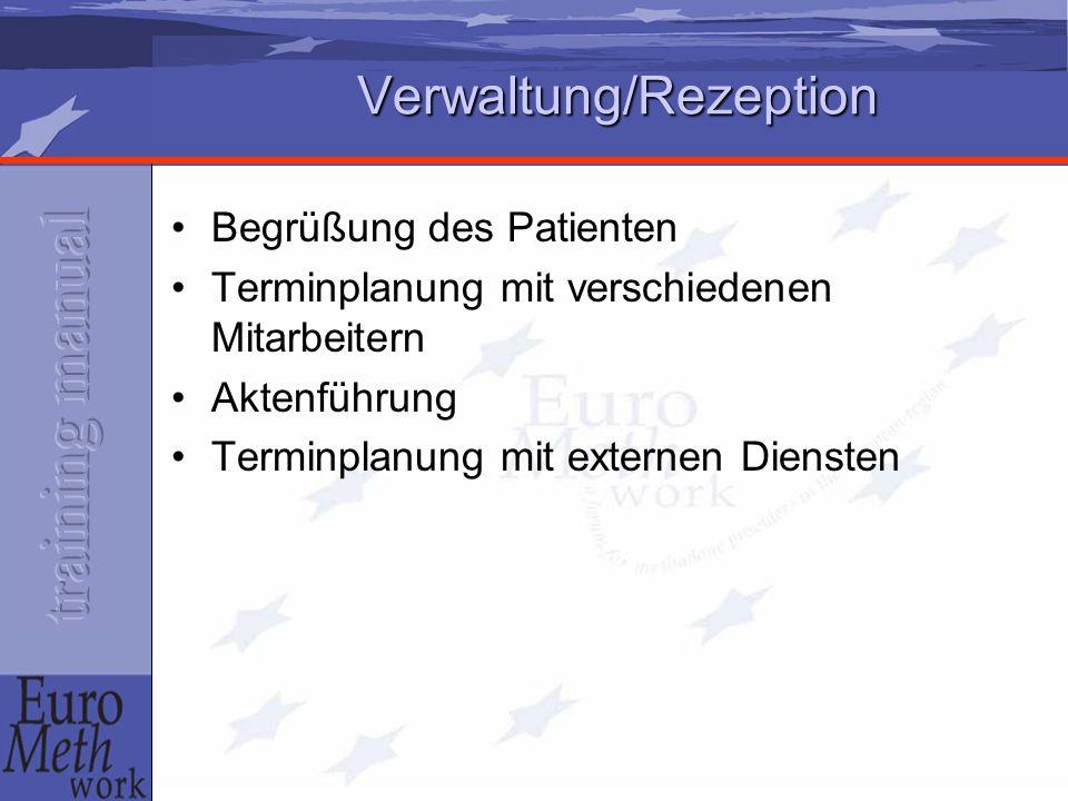 Verwaltung/Rezeption Verwaltung/Rezeption Begrüßung des Patienten Terminplanung mit verschiedenen Mitarbeitern Aktenführung Terminplanung mit externen Diensten