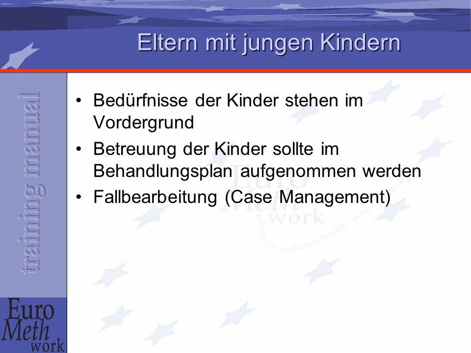 Eltern mit jungen Kindern Bedürfnisse der Kinder stehen im Vordergrund Betreuung der Kinder sollte im Behandlungsplan aufgenommen werden Fallbearbeitung (Case Management)