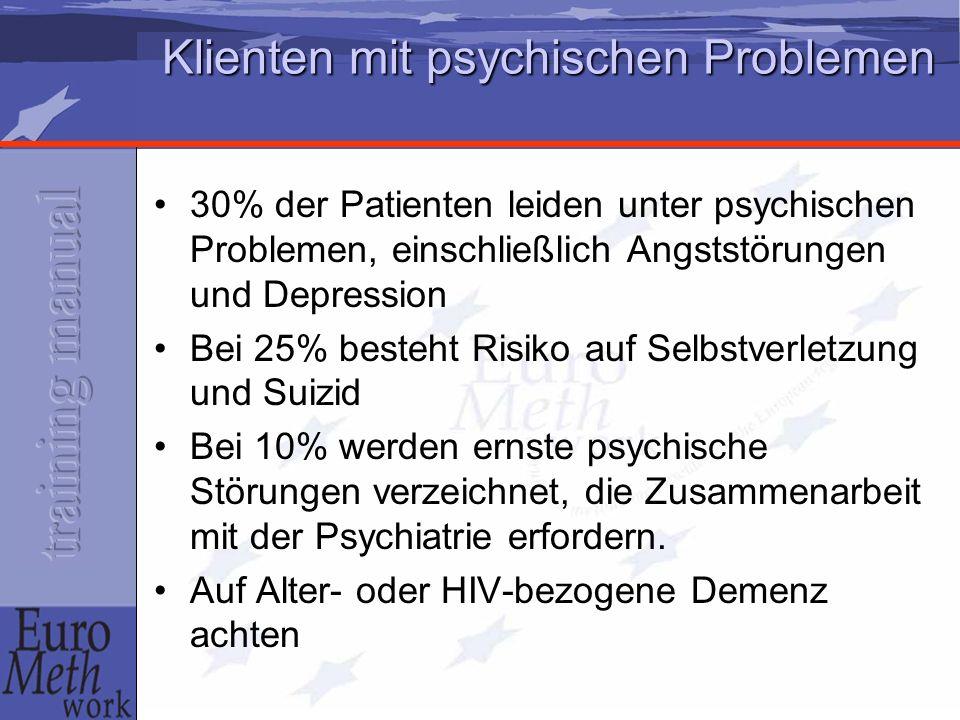 Klienten mit psychischen Problemen 30% der Patienten leiden unter psychischen Problemen, einschließlich Angststörungen und Depression Bei 25% besteht Risiko auf Selbstverletzung und Suizid Bei 10% werden ernste psychische Störungen verzeichnet, die Zusammenarbeit mit der Psychiatrie erfordern.