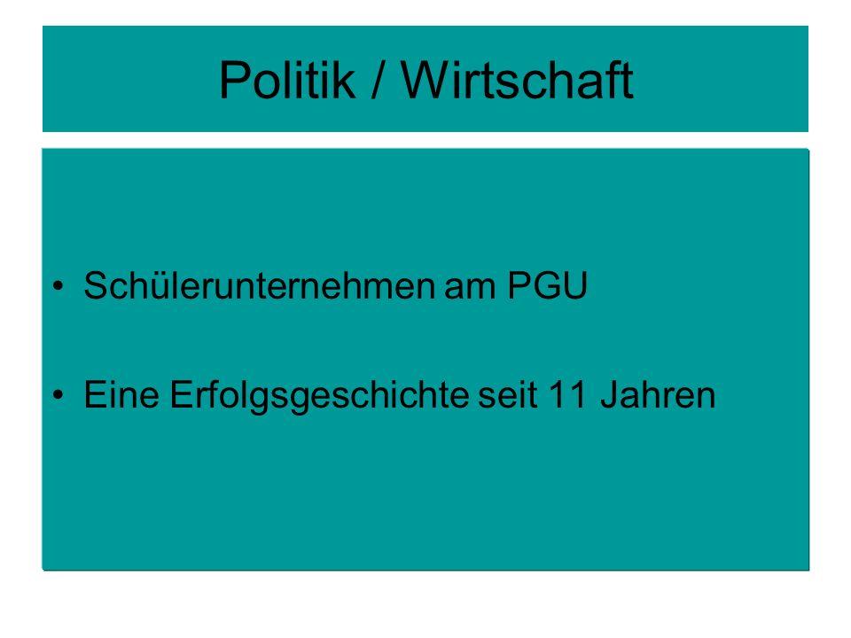 Politik / Wirtschaft Schülerunternehmen am PGU Eine Erfolgsgeschichte seit 11 Jahren