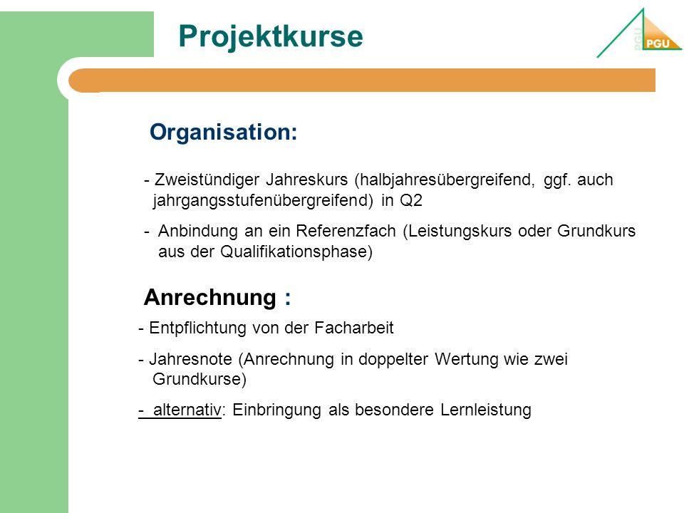 Projektkurse Organisation: - Zweistündiger Jahreskurs (halbjahresübergreifend, ggf. auch jahrgangsstufenübergreifend) in Q2 - Anbindung an ein Referen