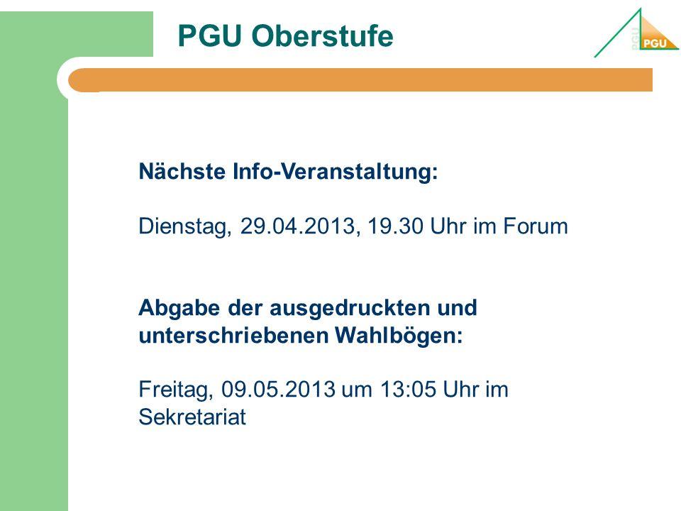 PGU Oberstufe Nächste Info-Veranstaltung: Dienstag, 29.04.2013, 19.30 Uhr im Forum Abgabe der ausgedruckten und unterschriebenen Wahlbögen: Freitag, 0