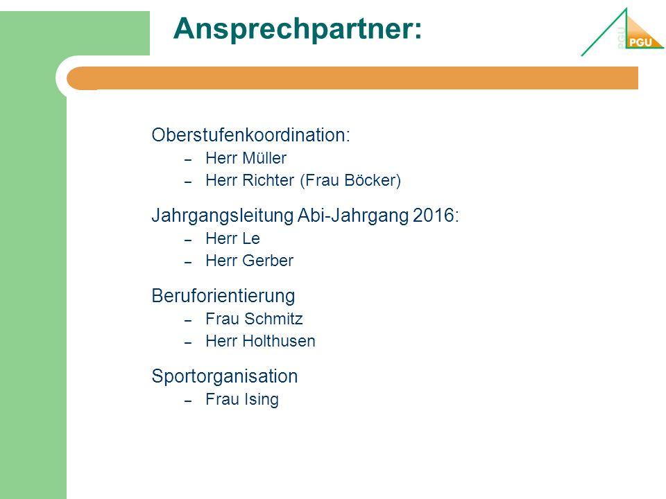 Ansprechpartner: Oberstufenkoordination: – Herr Müller – Herr Richter (Frau Böcker) Jahrgangsleitung Abi-Jahrgang 2016: – Herr Le – Herr Gerber Beruforientierung – Frau Schmitz – Herr Holthusen Sportorganisation – Frau Ising