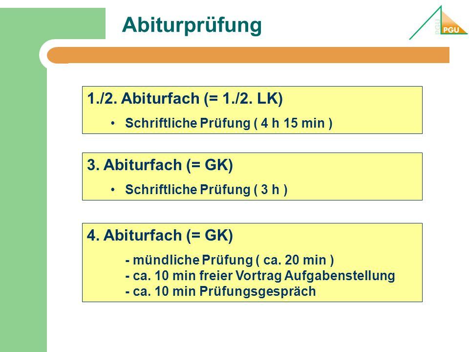 Abiturprüfung 1./2. Abiturfach (= 1./2. LK) Schriftliche Prüfung ( 4 h 15 min ) 3. Abiturfach (= GK) Schriftliche Prüfung ( 3 h ) 4. Abiturfach (= GK)