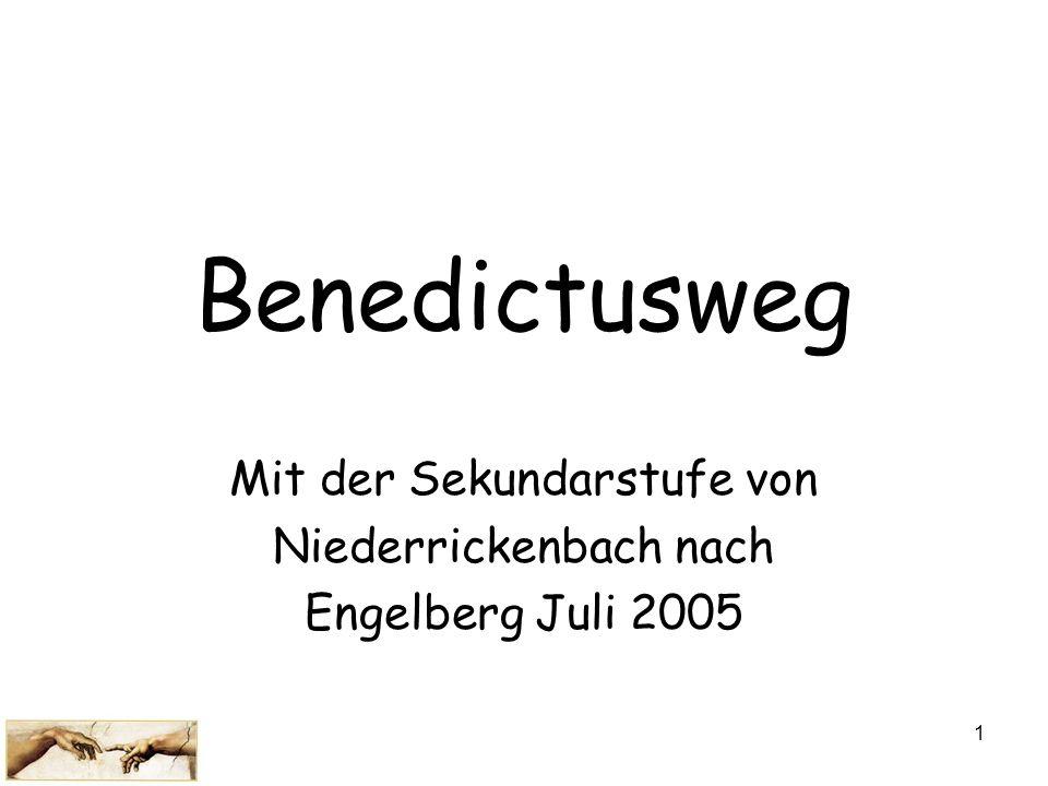 1 Benedictusweg Mit der Sekundarstufe von Niederrickenbach nach Engelberg Juli 2005