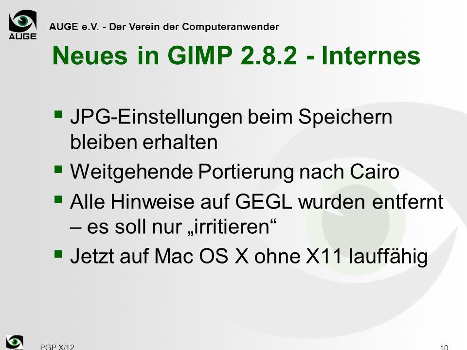 AUGE e.V. - Der Verein der Computeranwender Neues in GIMP 2.8.2 - Internes JPG-Einstellungen beim Speichern bleiben erhalten Weitgehende Portierung na