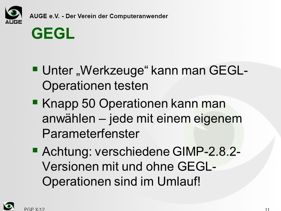 AUGE e.V. - Der Verein der Computeranwender GEGL Unter Werkzeuge kann man GEGL- Operationen testen Knapp 50 Operationen kann man anwählen – jede mit e