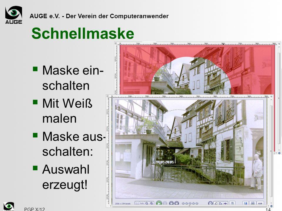 AUGE e.V. - Der Verein der Computeranwender Schnellmaske Maske ein- schalten Mit Weiß malen Maske aus- schalten: Auswahl erzeugt! 14 PGP X/12