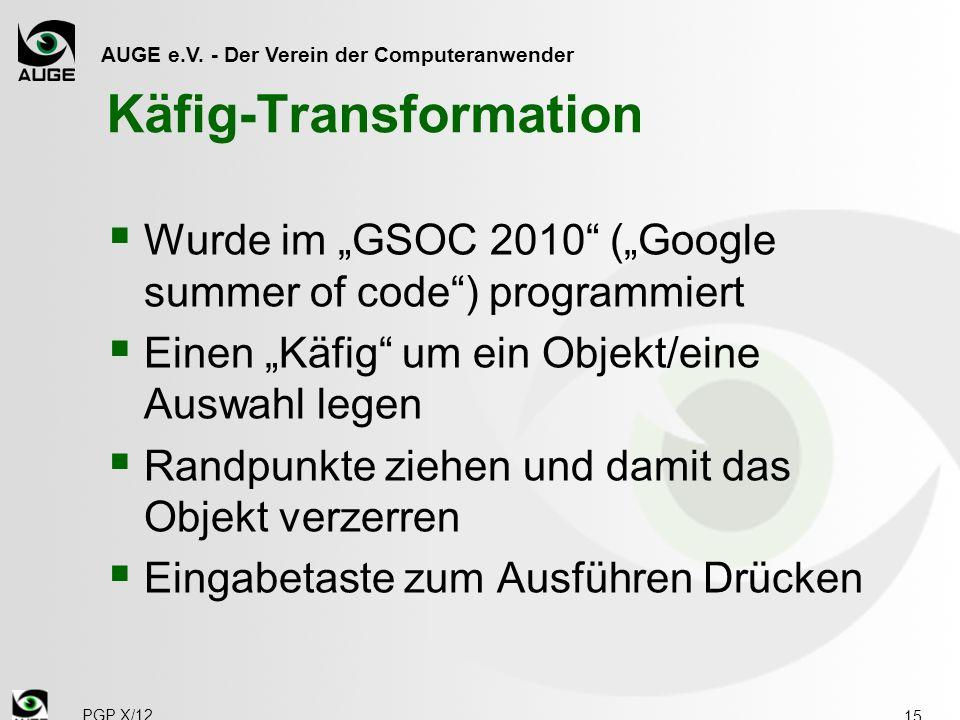 AUGE e.V. - Der Verein der Computeranwender Käfig-Transformation Wurde im GSOC 2010 (Google summer of code) programmiert Einen Käfig um ein Objekt/ein
