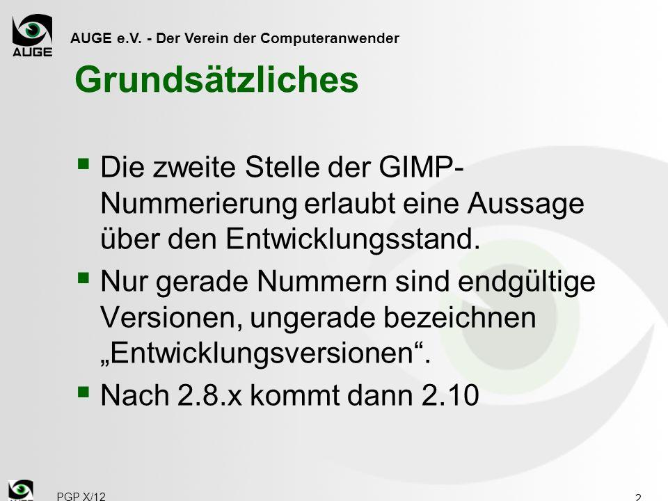 AUGE e.V. - Der Verein der Computeranwender Grundsätzliches Die zweite Stelle der GIMP- Nummerierung erlaubt eine Aussage über den Entwicklungsstand.