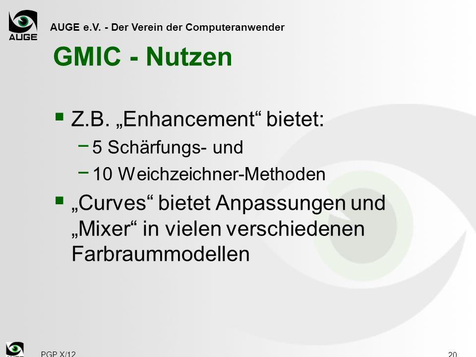 AUGE e.V. - Der Verein der Computeranwender GMIC - Nutzen Z.B. Enhancement bietet: 5 Schärfungs- und 10 Weichzeichner-Methoden Curves bietet Anpassung