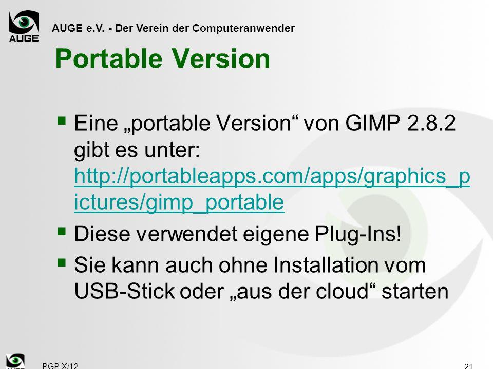 AUGE e.V. - Der Verein der Computeranwender Portable Version Eine portable Version von GIMP 2.8.2 gibt es unter: http://portableapps.com/apps/graphics