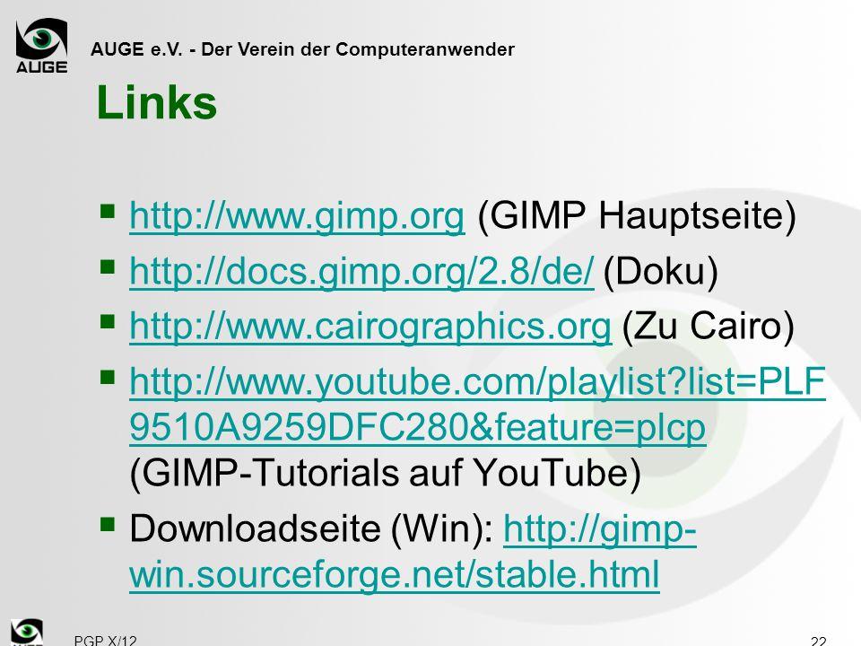 AUGE e.V. - Der Verein der Computeranwender Links http://www.gimp.org (GIMP Hauptseite) http://www.gimp.org http://docs.gimp.org/2.8/de/ (Doku) http:/