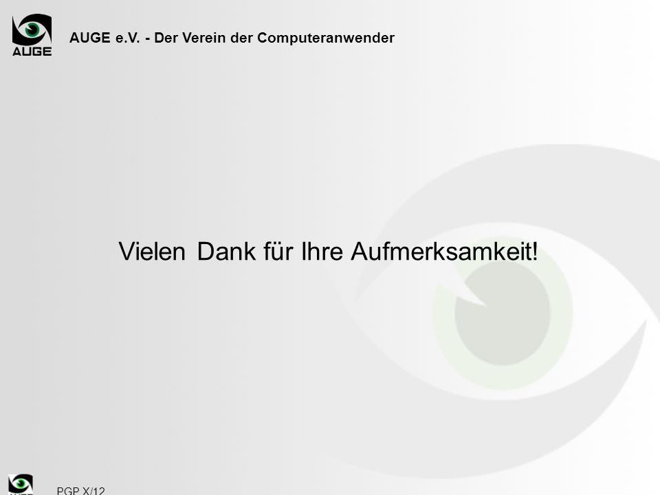 AUGE e.V. - Der Verein der Computeranwender Vielen Dank für Ihre Aufmerksamkeit! PGP X/12