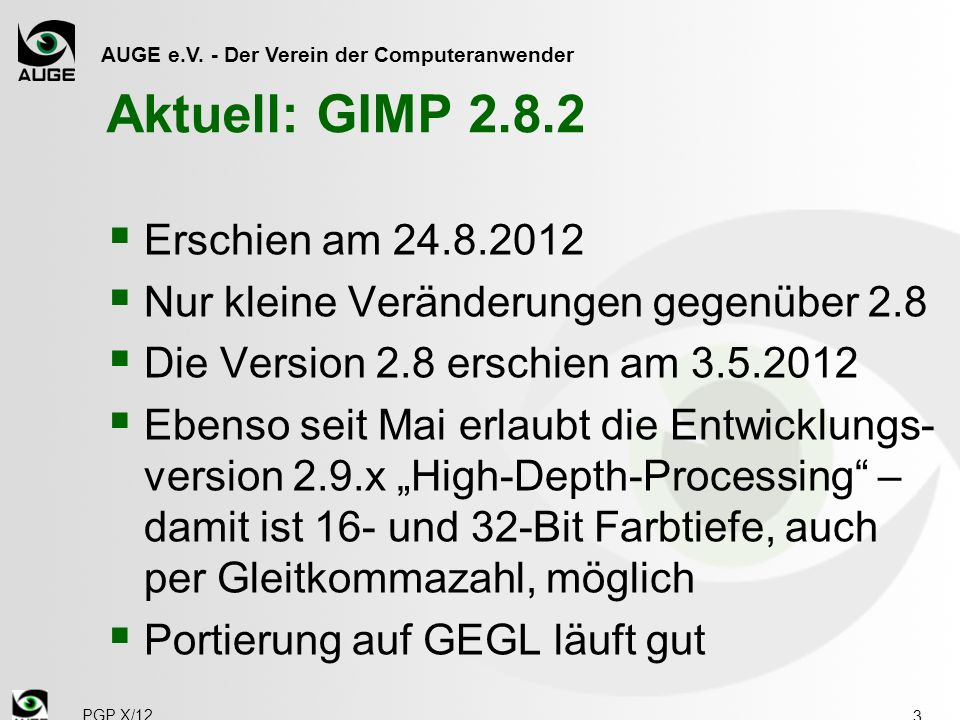 AUGE e.V. - Der Verein der Computeranwender Aktuell: GIMP 2.8.2 Erschien am 24.8.2012 Nur kleine Veränderungen gegenüber 2.8 Die Version 2.8 erschien