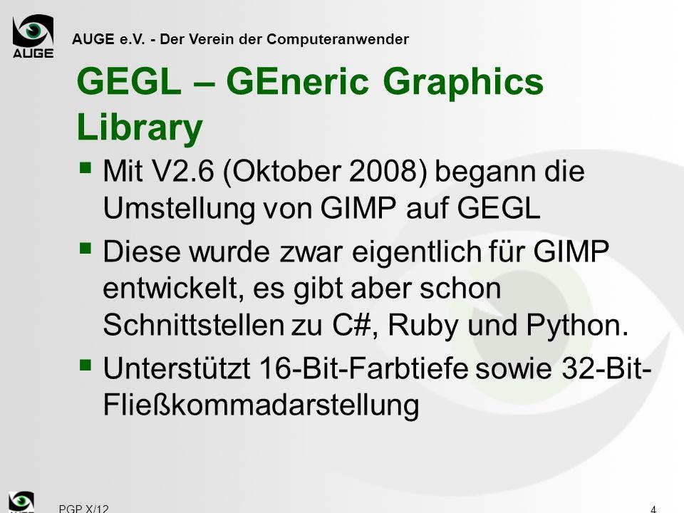AUGE e.V. - Der Verein der Computeranwender GEGL – GEneric Graphics Library Mit V2.6 (Oktober 2008) begann die Umstellung von GIMP auf GEGL Diese wurd