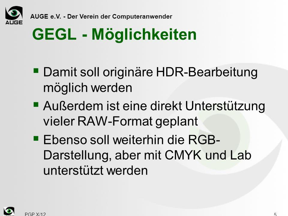 AUGE e.V. - Der Verein der Computeranwender GEGL - Möglichkeiten Damit soll originäre HDR-Bearbeitung möglich werden Außerdem ist eine direkt Unterstü
