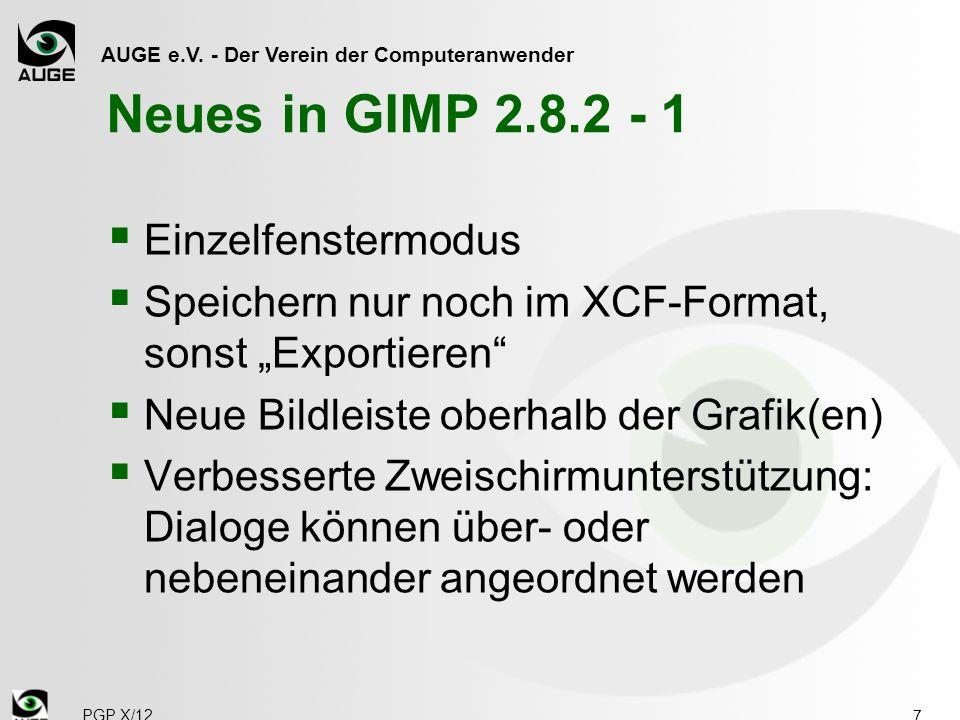 AUGE e.V. - Der Verein der Computeranwender Neues in GIMP 2.8.2 - 1 Einzelfenstermodus Speichern nur noch im XCF-Format, sonst Exportieren Neue Bildle