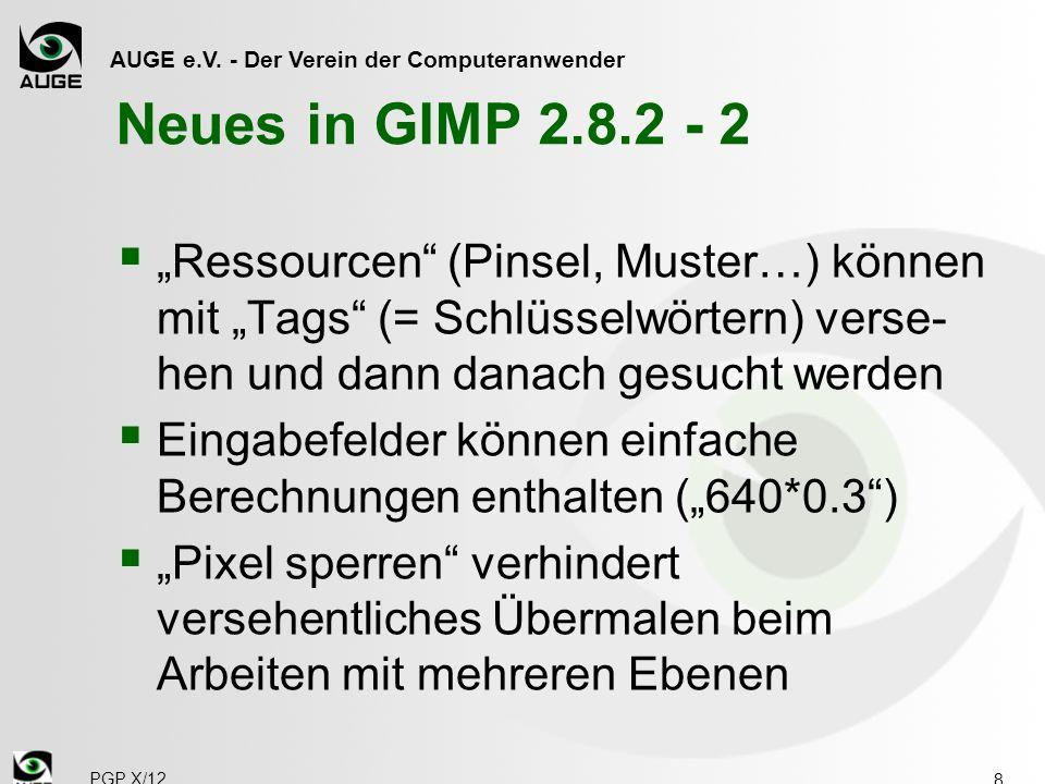 AUGE e.V. - Der Verein der Computeranwender Neues in GIMP 2.8.2 - 2 Ressourcen (Pinsel, Muster…) können mit Tags (= Schlüsselwörtern) verse- hen und d
