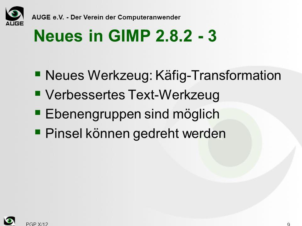 AUGE e.V. - Der Verein der Computeranwender Neues in GIMP 2.8.2 - 3 Neues Werkzeug: Käfig-Transformation Verbessertes Text-Werkzeug Ebenengruppen sind