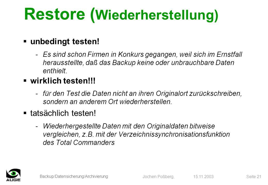 Backup/Datensicherung/Archivierung Jochen Poßberg, 15.11.2003 Seite 21 Restore ( Wiederherstellung) unbedingt testen! -Es sind schon Firmen in Konkurs