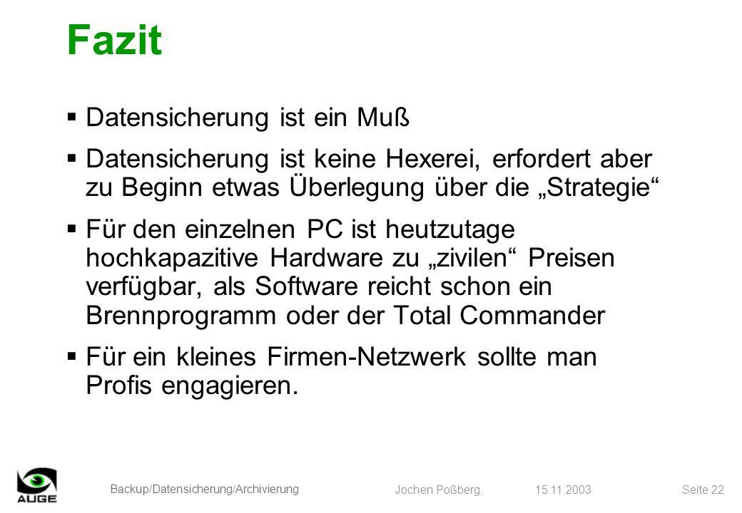 Backup/Datensicherung/Archivierung Jochen Poßberg, 15.11.2003 Seite 22 Fazit Datensicherung ist ein Muß Datensicherung ist keine Hexerei, erfordert ab