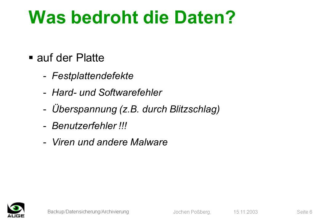 Backup/Datensicherung/Archivierung Jochen Poßberg, 15.11.2003 Seite 17 Bandkassettensysteme -kosten richtig Geld (mehr als die PCs) -je nach Datenmenge bereits ab Netzwerk mit 2-3 PC sinnvoll -mit entsprechender Software vollautomatische Backupläufe möglich -Systeme: z.B.