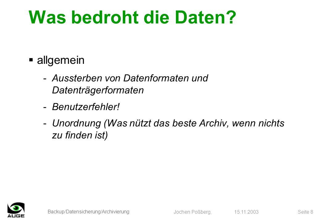 Backup/Datensicherung/Archivierung Jochen Poßberg, 15.11.2003 Seite 8 Was bedroht die Daten? allgemein -Aussterben von Datenformaten und Datenträgerfo