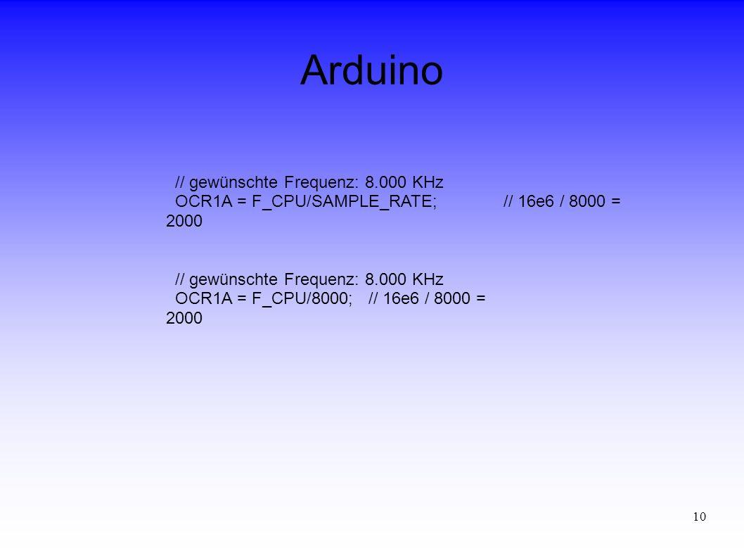 10 Arduino // gewünschte Frequenz: 8.000 KHz OCR1A = F_CPU/8000;// 16e6 / 8000 = 2000 // gewünschte Frequenz: 8.000 KHz OCR1A = F_CPU/SAMPLE_RATE;// 1