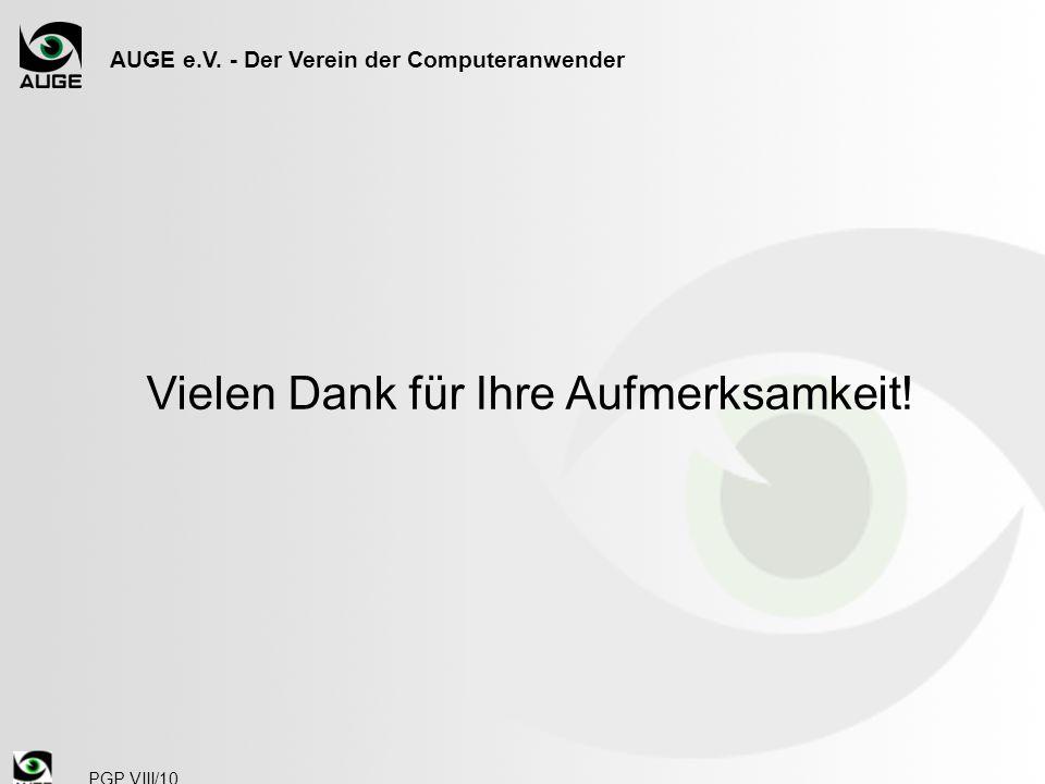 AUGE e.V. - Der Verein der Computeranwender PGP VIII/10 Vielen Dank für Ihre Aufmerksamkeit!