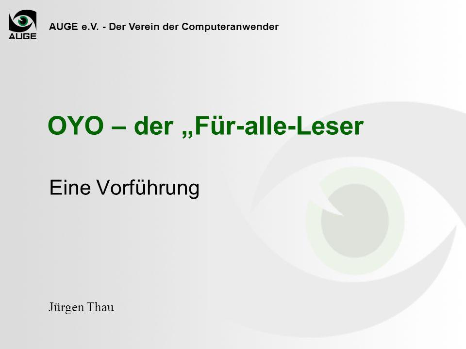 AUGE e.V. - Der Verein der Computeranwender Jürgen Thau Eine Vorführung OYO – der Für-alle-Leser