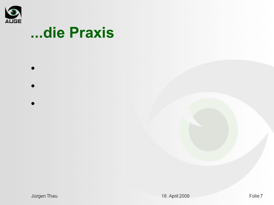 18. April 2009Jürgen ThauFolie 7...die Praxis