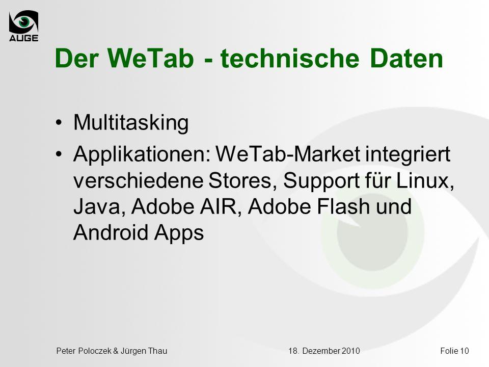 18. Dezember 2010Peter Poloczek & Jürgen ThauFolie 10 Der WeTab - technische Daten Multitasking Applikationen: WeTab-Market integriert verschiedene St