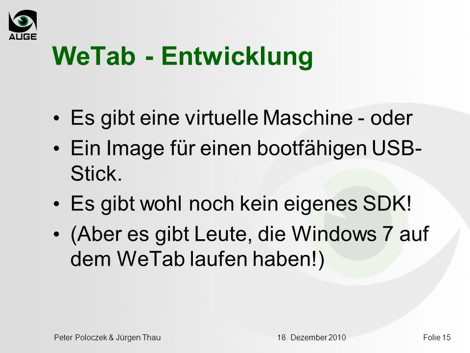 WeTab - Entwicklung Es gibt eine virtuelle Maschine - oder Ein Image für einen bootfähigen USB- Stick. Es gibt wohl noch kein eigenes SDK! (Aber es gi