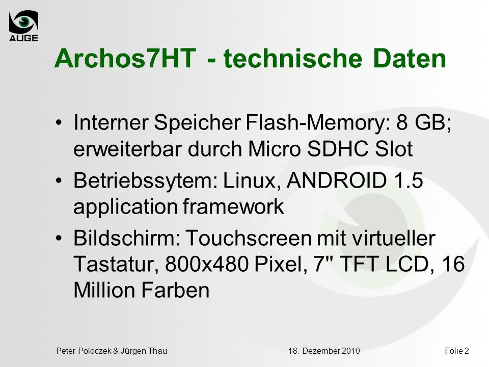 18. Dezember 2010Peter Poloczek & Jürgen ThauFolie 2 Archos7HT - technische Daten Interner Speicher Flash-Memory: 8 GB; erweiterbar durch Micro SDHC S