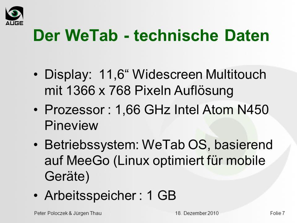 18. Dezember 2010Peter Poloczek & Jürgen ThauFolie 7 Der WeTab - technische Daten Display: 11,6 Widescreen Multitouch mit 1366 x 768 Pixeln Auflösung
