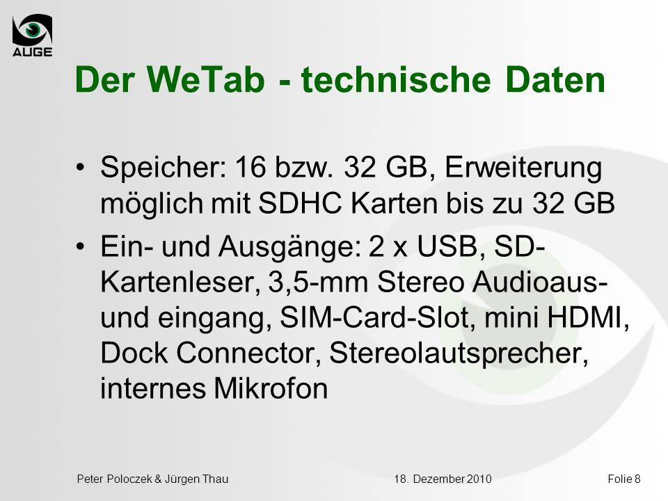 18. Dezember 2010Peter Poloczek & Jürgen ThauFolie 8 Der WeTab - technische Daten Speicher: 16 bzw. 32 GB, Erweiterung möglich mit SDHC Karten bis zu