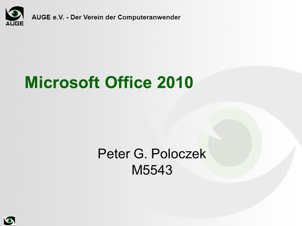 AUGE e.V. - Der Verein der Computeranwender Microsoft Office 2010 Peter G. Poloczek M5543