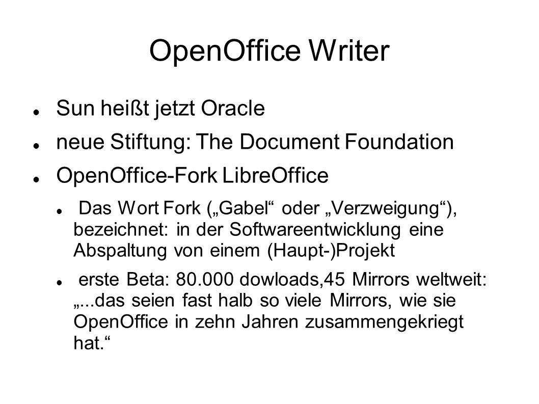 OpenOffice Writer Sun heißt jetzt Oracle neue Stiftung: The Document Foundation OpenOffice-Fork LibreOffice Das Wort Fork (Gabel oder Verzweigung), be
